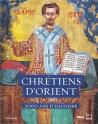 Chrétiens d'Orient. 2000 ans d'histoire
