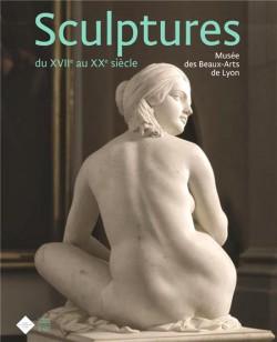Sculptures du XVIIe au XXe siècle. Musée des Beaux-Arts de Lyon