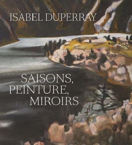 Isabel Duperray. Saisons, peinture, miroirs