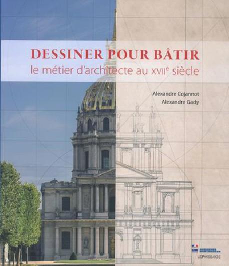 Catalogue Dessiner pour bâtir, le métier d'architecte au XVIIe siècle