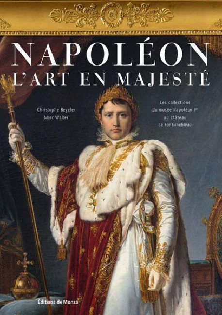 Napoleon. L'art en majesté - Les collections du musée Napoléon Ier au château de Fontainebleau