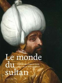L'Empire du Sultan. Le monde ottoman dans l'art de la Renaissance