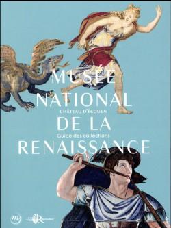 Musée national de la Renaissance, château d'Ecouen. Guide des collections