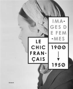 Le chic français, images de femmes 1900 - 1950