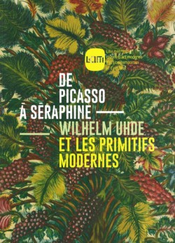 De Picasso à Séraphine. Wilhelm Uhde et les primitifs modernes