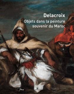 Catalogue d'exposition Delacroix - Objets dans la peinture, souvenir du Maroc