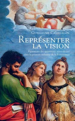 Représenter la vision. Figuration des apparitions miraculeuses dans la peinture italienne de la Renaissance