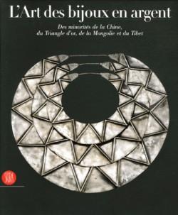 L'art des bijoux en argent. Des minorités de la Chine, du Triangle d'or, de la Mongolie et du Tibet