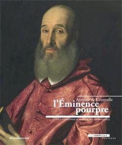 Antoine de Granvelle, l'éminence pourpre. Images d'un homme de pouvoir de la Renaissance