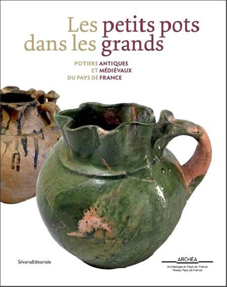 Les petits pots dans les grands. Potiers antiques et médiévaux du Pays de France