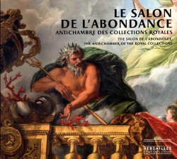 Le salon de l'Abondance à Versailles. Antichambre des collections royales
