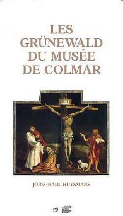 Les Grünewald du musée de Colmar. Joris-Karl Huysmans