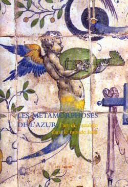Métamorphoses de l'Azur. L'art de l'Azulejos dans le monde latin