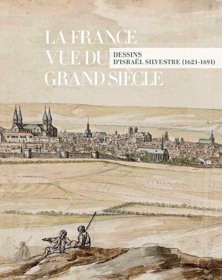 La France vue du grand siècle. Dessins d'Israël Silvestre