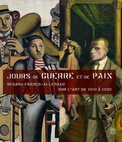 Jours de Guerre et Paix. Regard Franco-Allemand sur l'art de 1910 à 1930