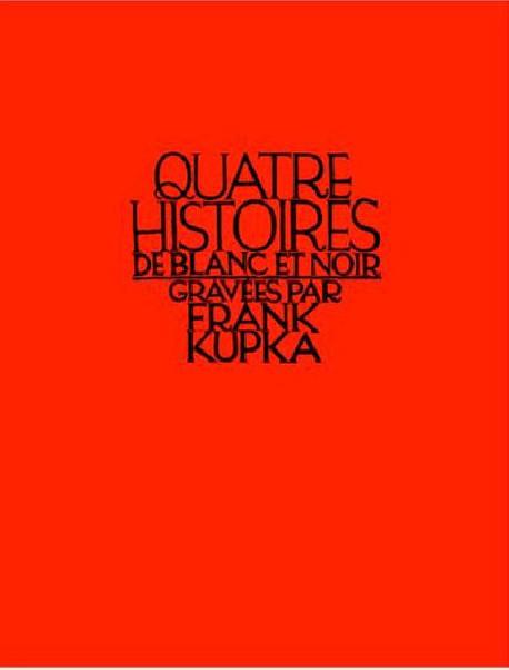 Quatre histoires de blanc et noir gravées par Frank Kupka