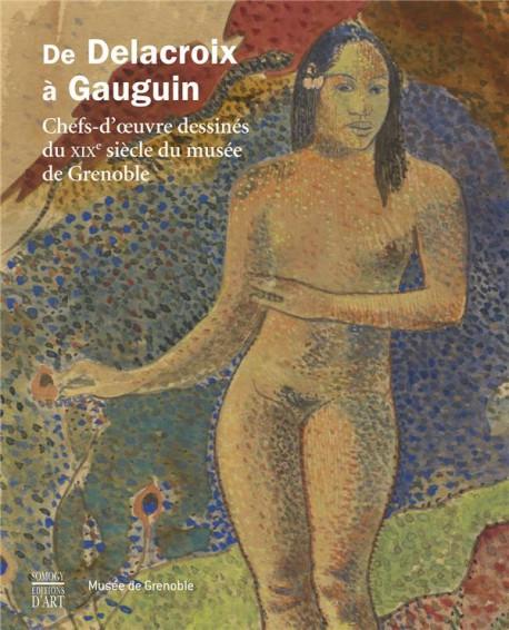 De Delacroix à Gauguin - Chefs-d'oeuvre dessinés du XIXe siècle