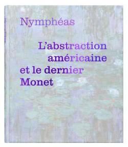 Nymphéas. L'abstraction américaine et le dernier Monet