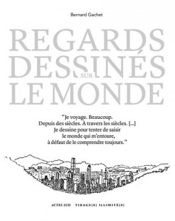 Bernard Gachet. Regards dessinés sur le monde