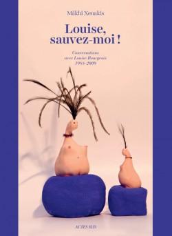 Louise, sauvez-moi ! Conversations avec Louise Bourgeois, 1988-2009