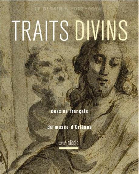 Traits divins. Dessins français du musée d'Orléans, XVIIe siècle
