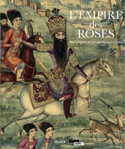 L'empire des roses - Chefs d'oeuvres de l'art persan du XIXe siècle