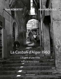 La Casbah d'Alger 1960 - L'Esprit d'une Ville