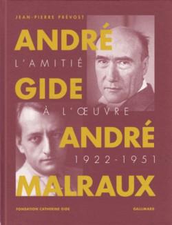 André Gide, André Malraux. L'amitié à l'oeuvre (1922-1951)