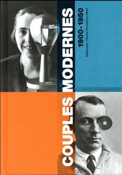 Couples modernes 1900-1950. Dictionnaire des couples d'artistes de la fin du XIXe à la première moitié du XXe siècle