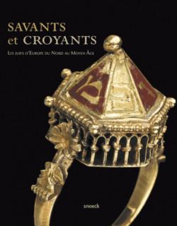 Savants et croyants. Les juifs d'Europe du Nord au Moyen Age
