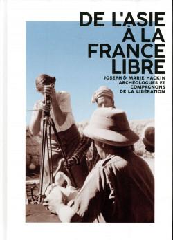 De l'Asie à la France libre - Joseph et Marie Hackin, archéologues et compagnons de la Libération