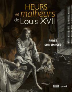 Heurs et malheurs de Louis XVII. Arrêt sur images
