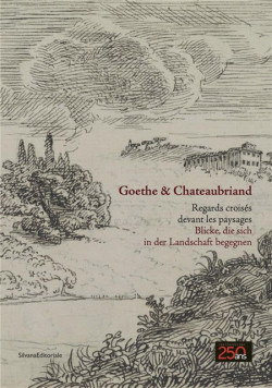 Goethe & Chateaubriand. Blicke, die sich in der Lanschaft begegnen