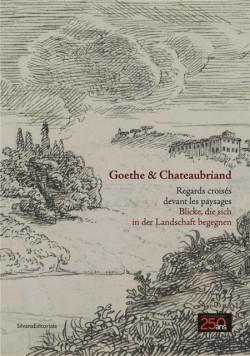 Goethe & Chateaubriand. Regards croisés devant les paysages