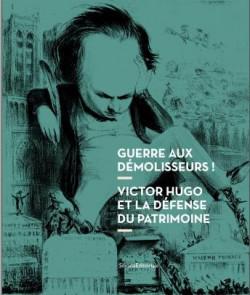 Guerre aux démolisseurs ! Victor Hugo et la défense du patrimoine