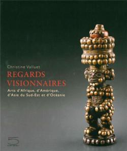 Regards visionnaires. Arts d'Afrique, d'Amérique, d'Asie du Sud-Est et d'Océanie