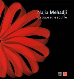 Najia Mehadji. La trace et le souffle