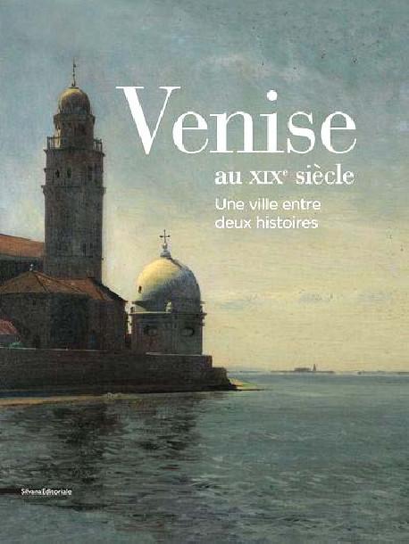 Venise au XIXe siècle. Une ville entre deux histoires