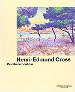 Henri-Edmond Cross. Peindre le bonheur