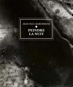Jean-Paul Marcheschi. Peindre la nuit