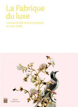 La fabrique du Luxe. Les marchands merciers parisiens au XVIIIe siècle