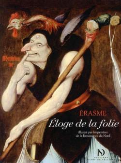 Eloge de la folie. Illustré par les peintres de la Renaissance du Nord
