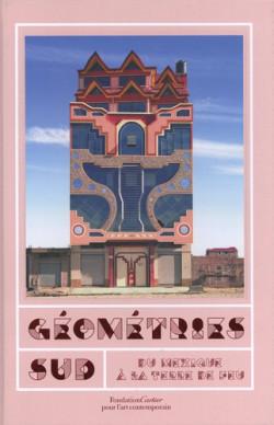 Géométries Sud, du Mexique à la Terre de Feu