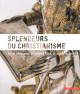 Splendeurs du christianisme. Arts et dévotions, de Liège à Turin, Xe-XVIIIe siècles