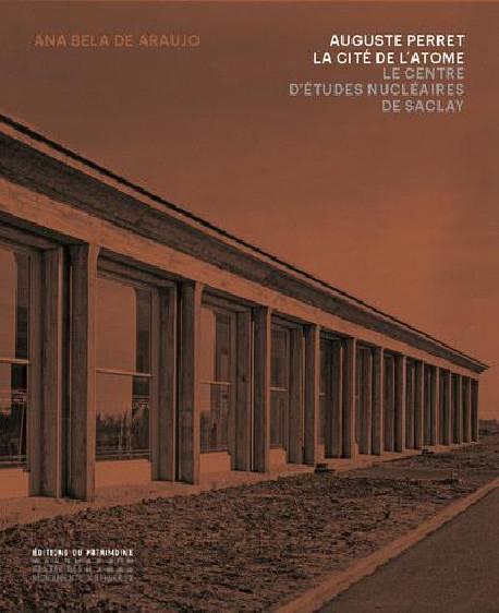 Auguste Perret la cité de l'atome. Le centre d'études nucleaires à Saclay 1948-195