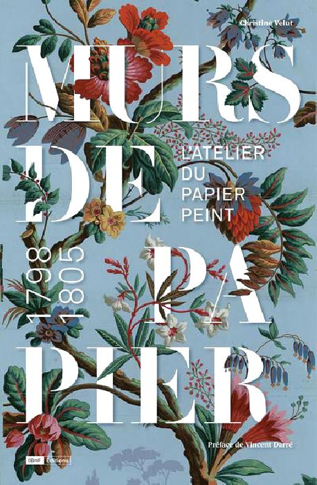 Murs de papier, l'atelier du papier peint, 1798-1805