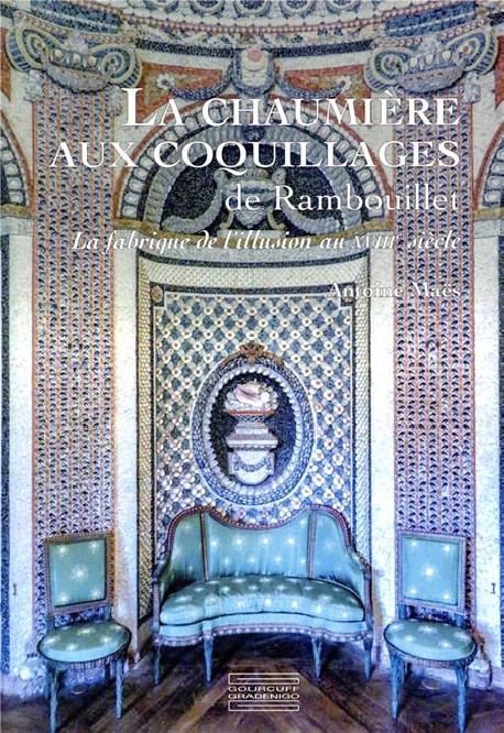 La chaumiere aux coquillages de Rambouillet, la fabrique de l'illusion au XVIIIe siècle