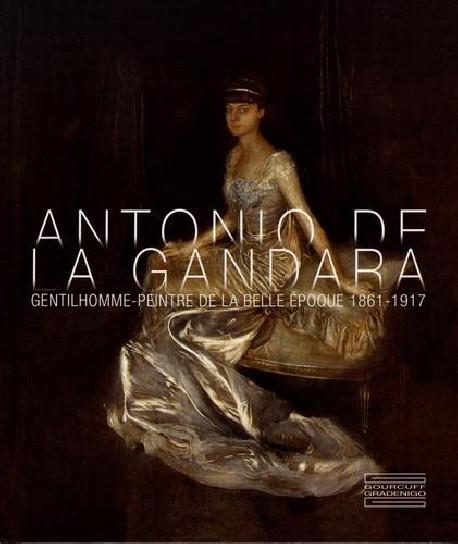 Antonio de La Gandara. Gentilhomme-peintre de la Belle Epoque (1861-1917)