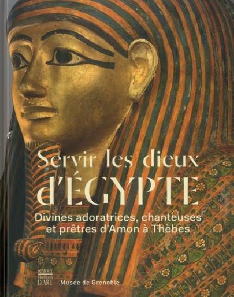 Servir les Dieux d'Egypte. Divines adoratrices, chanteuses et prêtres d'Amon à Thèbes
