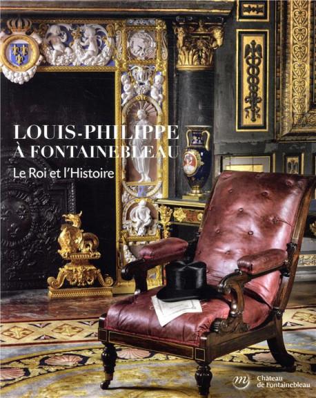 Louis-Philippe à Fontainebleau, le roi et l'histoire